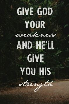 He will give you his strength. Pray and just become connected with Him