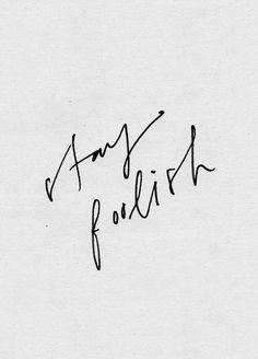 stay foolish.