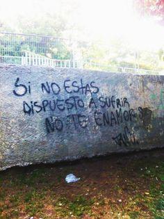 Si no estas dispuesto a sufrir no te enamores  #muros #poesia