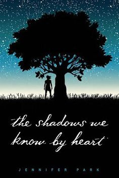 THE SHADOWS WE KNOW BY HEART by Jennifer Park. YA contemporary. March 14 2017.