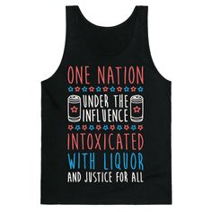 """Get drunk and celebrate in your American pride with this USA pledge of allegiance parody! This America design features the text """"One Nation Under The Influence, Intoxicated, with Liquor and Justice For All"""" perfect for getting drunk, drinking, parting and celebrating independence day, july 4th weekend, and patriotism!"""