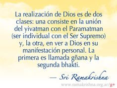 """Marzo 15 · Sri Ramakrishna  """"La realización de Dios es de dos clases: una consiste en la unión del yivatman con el Paramatman (ser individual con el Ser Supremo) y, la otra, en ver a Dios en su manifestación personal. La primera es llamada gñana y la segunda bhakti."""""""