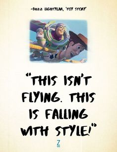 """This isn't flying. This is falling with style!"" - Buzz Lightyear in 'Toy Story,' Pixar movie quotes"