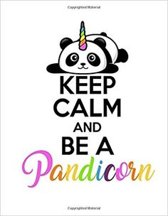 Keep Calm and Be a Pandicorn: Magical and Cute Panda Notebook, Diary and Journal for Girls (Composition Book Journal) x 11 Large) Panda Kawaii, Cute Panda, Keep Calm Posters, Keep Calm Quotes, Keep Calm Funny, Funny Quotes Wallpaper, Latest Cartoons, Keep Clam, Panda Wallpapers