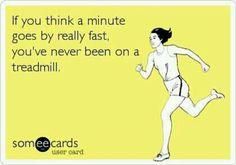It seems like forever when walking on a treadmill.