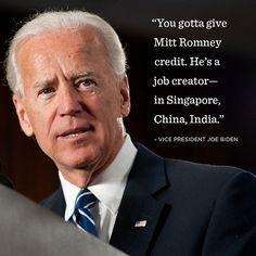 "As Vice President Joe Biden says, Mitt Romney really is a job creator—""in Singapore, China, India."""