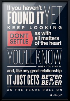 Designspiration — Don't Settle Steve Jobs quote from 2005 Stanford Commencement | The Khooll. LOVE