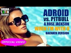 ADroiD VS. PITBULL, A. ROSE JACKSON - WHEN I'M WITH U (BACHATA 2016 HIT)...