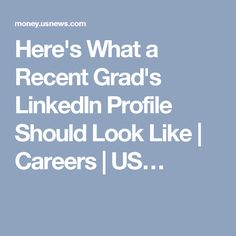 Here's What a Recent Grad's LinkedIn Profile Should Look Like | Careers | US…