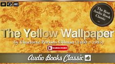 "Audio-book: The Yellow Wallpaper by Charlotte Perkins Gilman. ""The Yellow Wallpaper"" (original title: ""The Yellow Wall-paper. A Story"") is a 6,000-word short..."