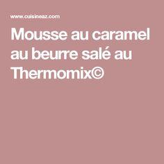 Mousse au caramel au beurre salé au Thermomix©