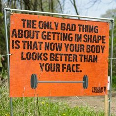 The only bad thing about getting in shape is that now your body looks better than your face! Crossfit Motivation, Mud Run, Tough Mudder, Struggle Is Real, One Liner, Pick Up Lines, Look In The Mirror, Health Quotes, Train Hard