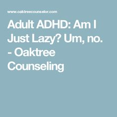 Adult ADHD: Am I Just Lazy? Um, no. - Oaktree Counseling