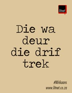 Die wat deur die drif trek | Iets regkry | Afrikaanse idiome en uitdrukkings | litnet.co.za Inspiring Quotes About Life, Inspirational Quotes, Afrikaans Language, Afrikaanse Quotes, Wise Words, Poems, Wisdom, Teaching, Sayings