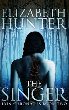 The Singer by Elizabeth Hunter | The Irin Chronicles, BK#2 | Release Date: May 6, 2014 | elizabethhunterwrites.com | #Fantasy #Paranormal