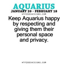 Keep Aquarius happy by respecting and giving them their personal space and privacy. - WTF Zodiac Signs Daily Horoscope!