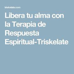 Libera tu alma con la Terapia de Respuesta Espiritual-Triskelate