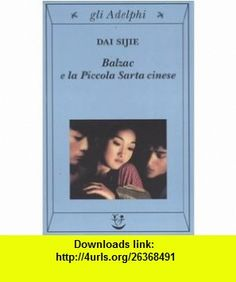 Balzac E LA Piccola Sarta Cinese (Italian Edition) (9788845918995) Dai Sijie , ISBN-10: 8845918998  , ISBN-13: 978-8845918995 ,  , tutorials , pdf , ebook , torrent , downloads , rapidshare , filesonic , hotfile , megaupload , fileserve