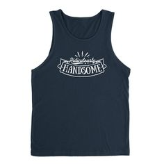 Ridiculously handsome funny cool birthday for him Tank Top