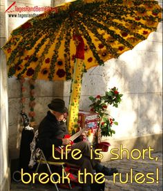 Life is short, break the rules! - TagesRandBemerkung