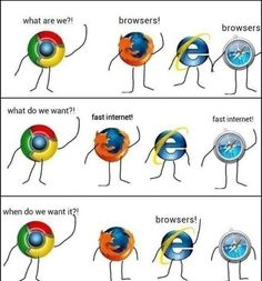 im laughing so hard this is genius. Poor internet explorer<<<< he IS the slow one