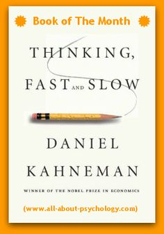http://www.all-about-psychology.com/psychology-books.html Thinking, Fast and Slow By Daniel Kahneman. October 2012 Psychology Book of the Month. Click image or see following link for details of this and all the Psychology book of the month entries. http://www.all-about-psychology.com/psychology-books.html