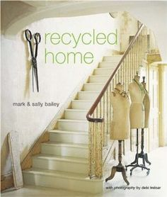 Recycled Home: Mark Bailey, Sally Bailey, Debi Treloar: 9781845974510: Amazon.com: Books