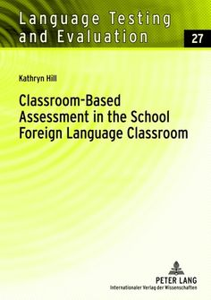 Classroom-based assessment in the school foreign language classroom / Kathryn Hill - Frankfurt am Main : Peter Lang, cop. 2012