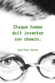 Chaque homme doit inventer son chemin. Sartre