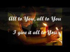 My prayer:  ALL TO YOU / I SURRENDER ALL (With Lyrics) : Don Moen