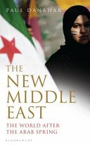 The new Middle East : the world after the Arab Spring / Paul Danahar. -- London [etc.] :  Bloomsbury,  2013.