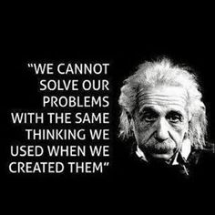 We cannot solve problems with the same thinking we used when we created them.  #albert #einstein #quote