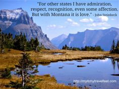 """""""For other states I have admiration, respect, even some affection. But with Montana it is love."""" - John Steinbeck.  Check out our Montana articles for more inspiration from the Big Sky State: http://myitchytravelfeet.com/category/destinations/north-america/united-states/montana/"""