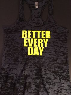 Better Every Day Racerback Burnout Tank Wedding Workout– Gym tank -- Workout Tank – Workout Clothes – Motivational Tank – Cross Fit