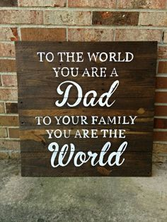 Check out this item in my Etsy shop https://www.etsy.com/listing/259925180/dad-you-are-the-world-reclaimed-wood