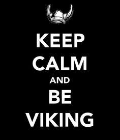Keep Calm and Be Viking