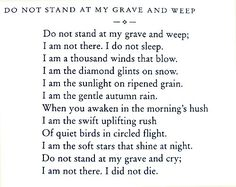 """""""Do not stand at my grave and cry; I am not there. I did not die"""". A beautiful poem. And this is how I feel about my Grandfather. (From Tumblr, submitted by Jellena)."""