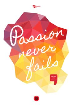 Passion never fails Inspiring Quotes, Fails, Journey, Passion, Content, Movie Posters, Design, Texts, Life Inspirational Quotes