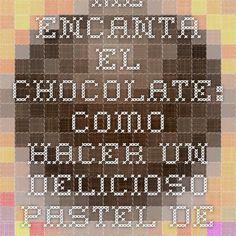 Me Encanta el Chocolate: COMO HACER UN DELICIOSO PASTEL DE CHOCOLATE Y NO UTILIZAR HARINA ?
