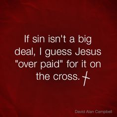 Sin = Death…either yours or His, but death it does equal. #sin #bigdeal #overpaid #cross #weak #blood #waterdown #sonofgod #sacrifice