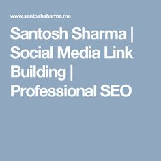 Santosh Sharma | Social Media Link Building | Professional SEO