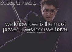 Because Of Reading...we know love is the most powerful weapon we have
