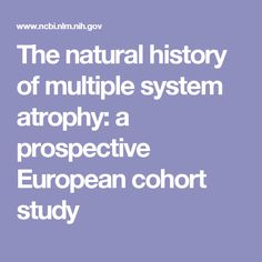The natural history of multiple system atrophy: a prospective European cohort study
