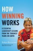 How Winning Works: 8 Essential Leadership Lessons from the Toughest Teams on Earth  by Robyn Benincasa
