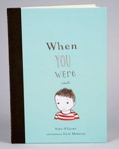 When You Were Small - another beauty by Sara O'Leary and Julie Morstad.