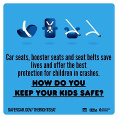 Visit http://safercar.gov/therightseat for more information.