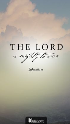 The LORD is mighty to save!
