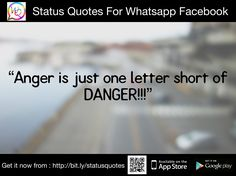 Anger is just one letter short of DANGER!!!