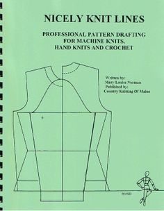 Nicely Knit Lines by Mary Louise Norman - Professional Pattern Drafting for Machine and Hand Knit and Crochet