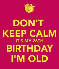 26th birthday happy birthday keep calm wise words note happy brithday